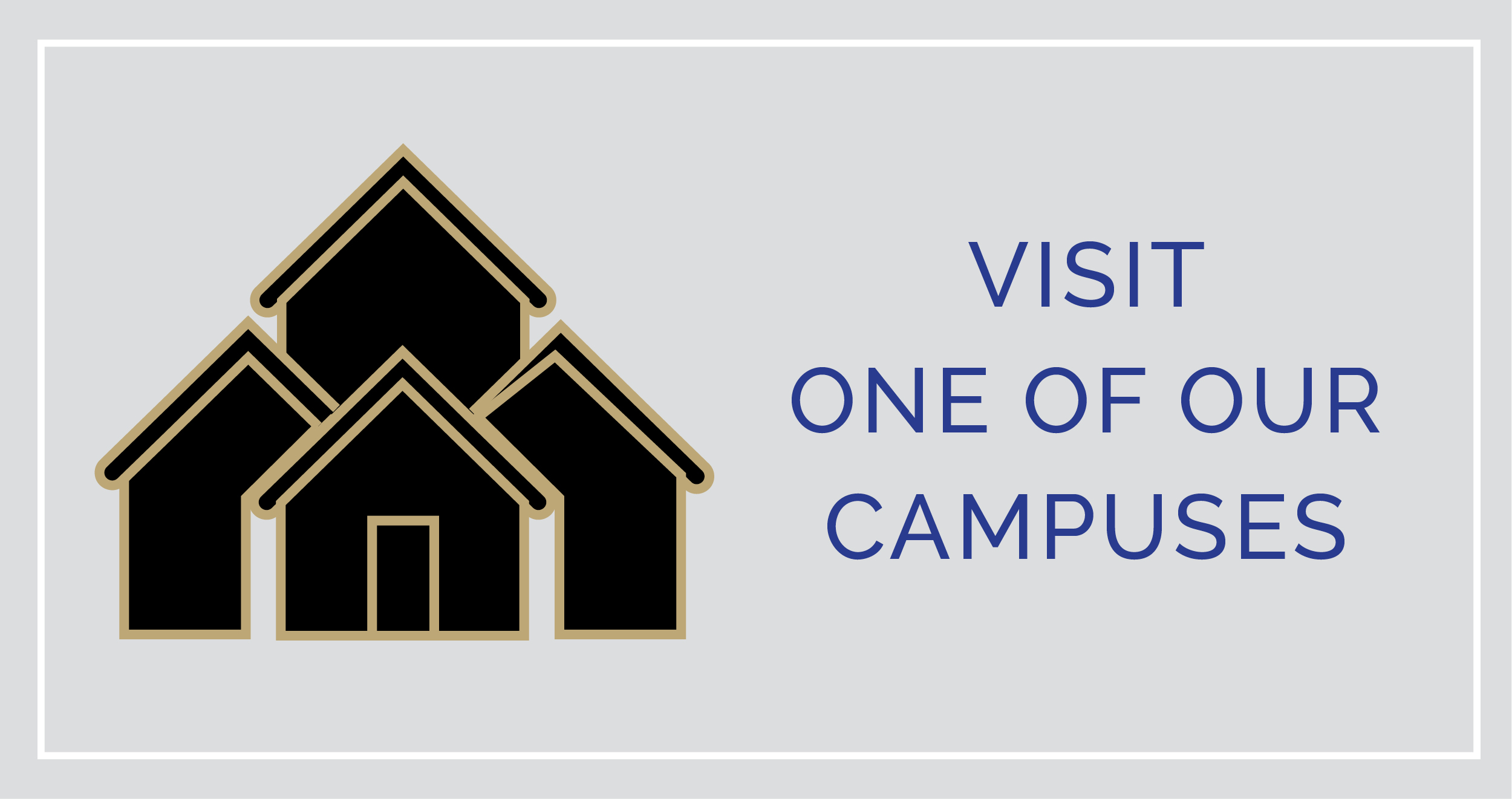 Visit One of Our Campuses